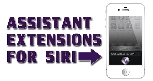 Assistant Extensions for Siri [Cydia Tweak] – Siri Expansion Tweak iPhone / iPad / iPod