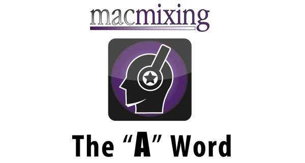 "Subscribe on iTunes! The ""A"" Word – A NEW Podcast from macmixing.com"