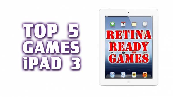 Top 5 Games for the New iPad Retina Display – Best Games for iPad