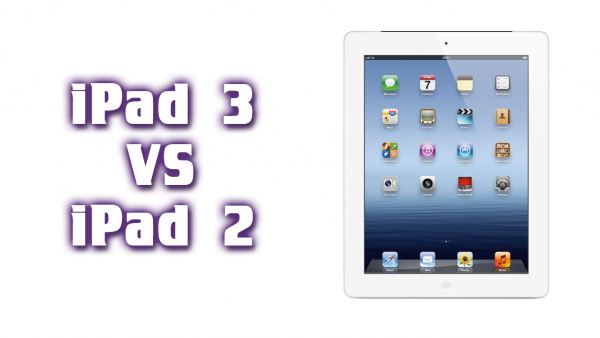 The New iPad VS iPad 2 – Differences in Functionality and Retina Display – iPad 3 vs iPad 2