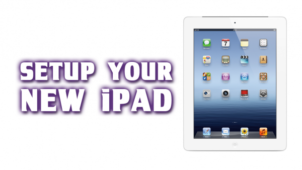 [How-To] Setup a New iPad – 3rd Generation iPad