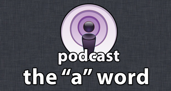 Episode #56 – The 'A' Word: Holding An iPad To Your Face Looks Stupid